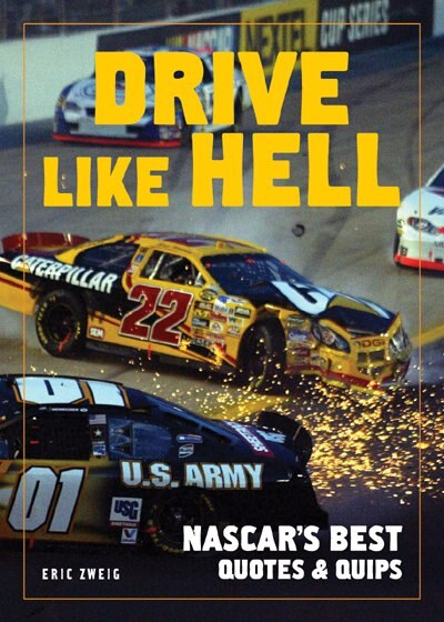 Drive Like Hell: Nascar's Best Quotes And Quips de Eric Zweig