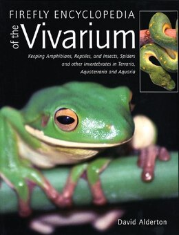 Book Firefly Encyclopedia Of The Vivarium: Keeping Amphibians, Reptiles, And Insects, Spiders And Other… by David Alderton