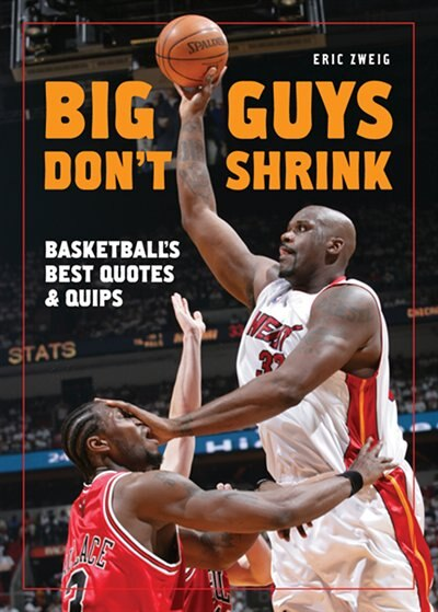 Big Guys Don't Shrink: Basketball's Best Quotes And Quips de Eric Zweig