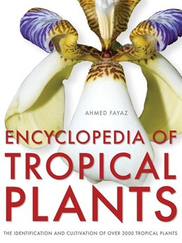 Book Encyclopedia of Tropical Plants: Identification and Cultivation of Over 3000 Tropical Plants by Ahmed Fayaz
