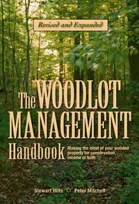 The Woodlot Management Handbook: Making the Most of Your Wooded Property For Conservation, Income…