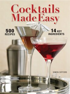 Cocktails Made Easy: 500 Drinks, 14 Key Ingredients