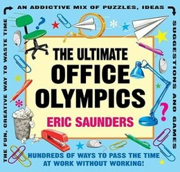 Book The Ultimate Office Olympics: Hundreds of Ways to Pass the Time at Work Without Working! by Eric Saunders