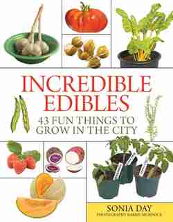 Incredible Edibles: 43 Fun Things to Grow in the City by Sonia Day