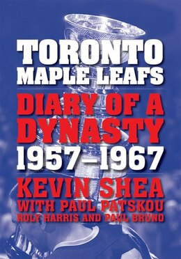 Book Toronto Maple Leafs: Diary of a Dynasty, 1957--1967 by Kevin Shea