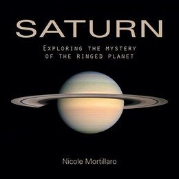 Book Saturn: Exploring the Mystery of the Ringed Planet by Nicole Mortillaro