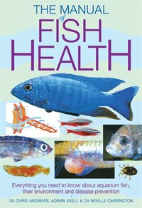 Manual of Fish Health: Everything You Need to Know About Aquarium Fish, Their Environment and…
