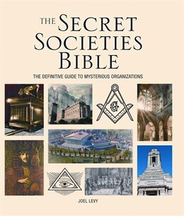 Book The Secret Societies Bible: The Definitive Guide to Mysterious Organizations by Joel Levy