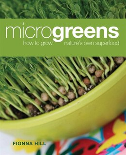 Book Microgreens: How to Grow Nature's Own Superfood by Fionna Hill