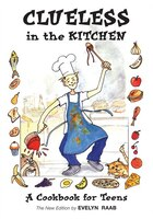 Clueless in the Kitchen: A Cookbook for Teens