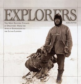 Book Explorers: The Most Exciting Voyages of Discovery -- From the African Expeditions to the Lunar… by Porti Andrea De