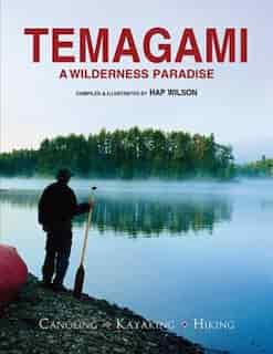 Temagami: A Wilderness Paradise - Canoeing - Kayaking - Hiking by Hap Wilson