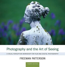 Book Photography and the Art of Seeing: A Visual Perception Workshop for Film and Digital Photography by Freeman Patterson