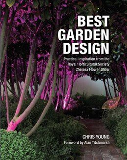 Book Best Garden Design: Practical Inspiration from the Royal Horticultural Society Chelsea Flower Show by Chris Young