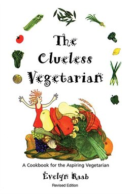 Book The Clueless Vegetarian: A Cookbook for the Aspiring Vegetarian by Evelyn Raab