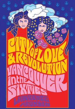 Book City of Love and Revolution: Vancouver in the Sixties by Lawrence Aronsen