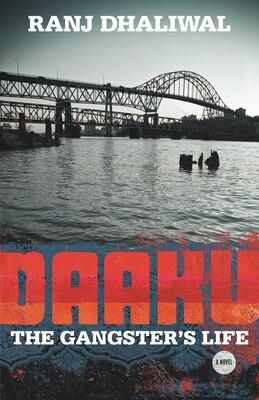 Book Daaku: The Gangster's Life by Ranj Dhaliwal