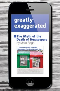 Greatly Exaggerated: The Myth Of The Death Of Newspapers