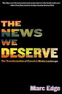 The News We Deserve: The Transformation Of Canada's Media Landscape