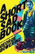 A Short Sad Book by George Bowering