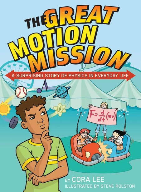 The Great Motion Mission: A Surprising Story of Physics in Everyday Life de Cora Lee