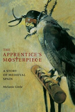 Book The Apprentice's Masterpiece: A Story of Medieval Spain by Melanie Little