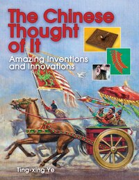 The Chinese Thought of It: Amazing Inventions and Innovations