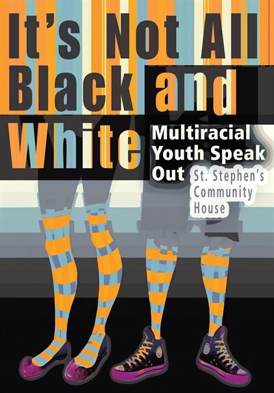 It's Not All Black and White;: Multiracial Youth Speak Out by St. Stephen's Community House