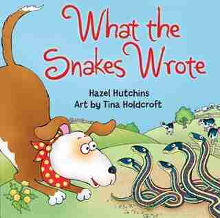 What the Snakes Wrote by Hazel Hutchins