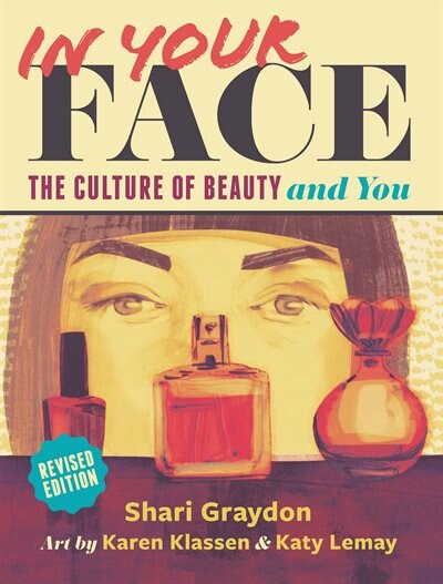 In Your Face: The Culture of Beauty and You by Shari Graydon