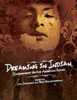 Dreaming in Indian: Contemporary Native American Voices by Lisa Charleyboy