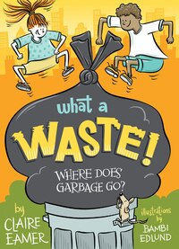 What a Waste: Where Does Our Garbage Go?