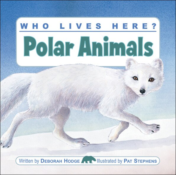 Who Lives Here? Polar Animals by Deborah Hodge