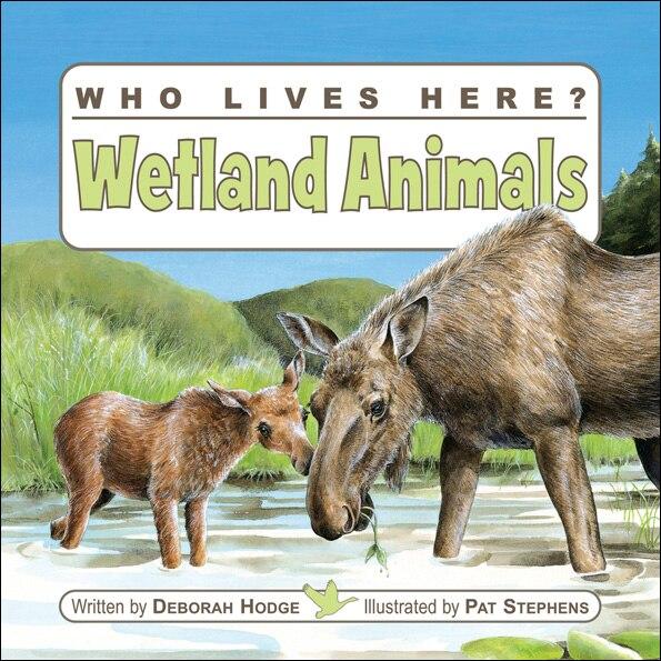 Who Lives Here? Wetland Animals by Deborah Hodge