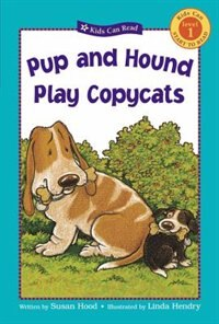 Pup and Hound Play Copycats by Susan Hood