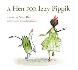 Book A Hen for Izzy Pippik by Aubrey Davis