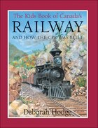 The Kids Book Of Canada¿s Railway: and How the CPR Was Built