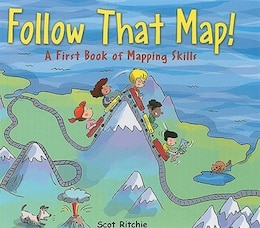 Book Follow That Map!: A First Book of Mapping Skills by Scot Ritchie
