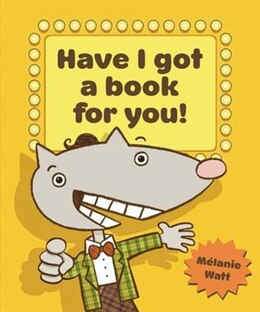 Book Have I Got a Book for You! by Mélanie Watt