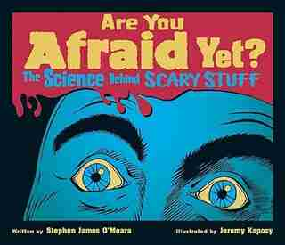 Are You Afraid Yet?: The Science Behind Scary Stuff by Stephen James O'Meara