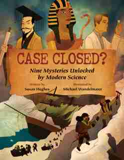 Case Closed?: Nine Mysteries Unlocked by Modern Science by Susan Hughes
