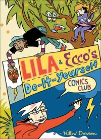 Lila And Ecco's Do-it-yourself Comics Club
