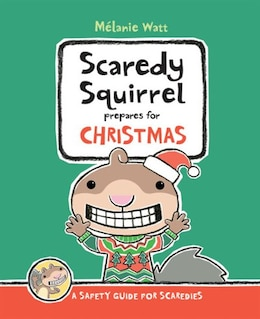 Book Scaredy Squirrel Prepares for Christmas: A Safety Guide for Scaredies by Mã©lanie Watt