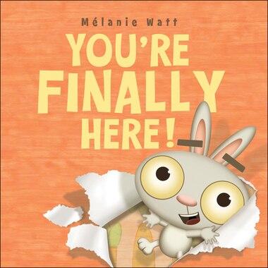 You're Finally Here! by Mélanie Watt