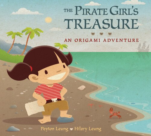 The Pirate Girl's Treasure: An Origami Adventure by Peyton Leung