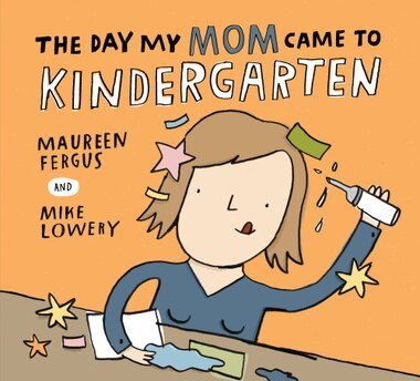 The Day My Mom Came to Kindergarten by Maureen Fergus