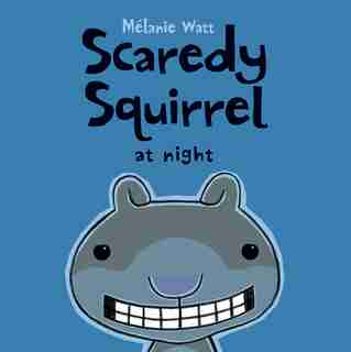 Scaredy Squirrel at Night de Mélanie Watt