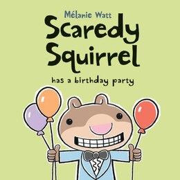 Book Scaredy Squirrel Has a Birthday Party by Mã©lanie Watt