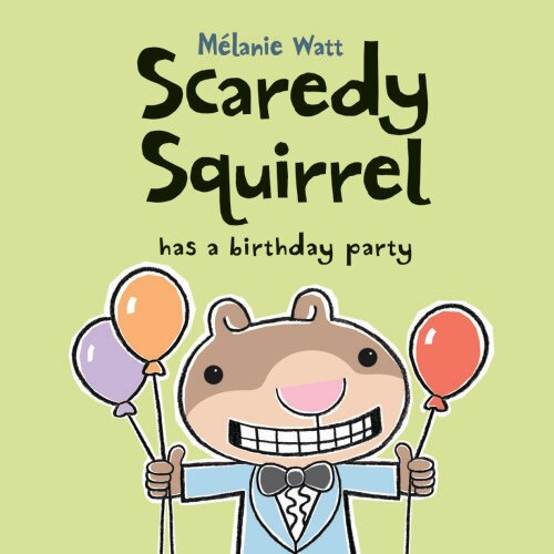 Scaredy Squirrel Has a Birthday Party by Mélanie Watt