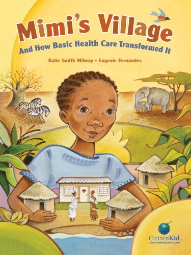 Mimi's Village: And How Basic Health Care Transformed It by Katie Smith Milway
